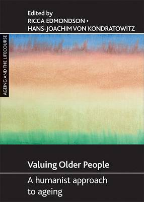 Valuing older people: A humanist approach to ageing - Ageing and the Lifecourse Series (Paperback)