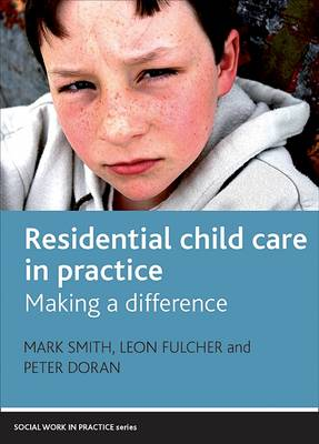 Residential Child Care in Practice: Making a Difference - Social Work in Practice series (Paperback)