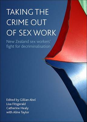 Taking the crime out of sex work: New Zealand sex workers' fight for decriminalisation (Hardback)