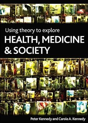 Using theory to explore health, medicine and society (Hardback)