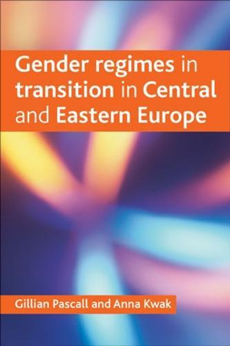 Gender regimes in transition in Central and Eastern Europe (Paperback)