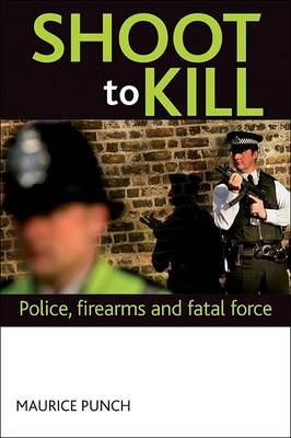 Shoot to kill: Police accountability, firearms and fatal force (Paperback)