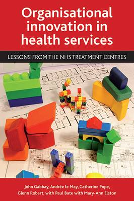 Organisational innovation in health services: Lessons from the NHS Treatment Centres (Paperback)