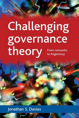 Challenging governance theory: From networks to hegemony (Paperback)