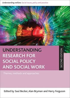 Understanding research for social policy and social work: Themes, methods and approaches - Understanding Welfare: Social Issues, Policy and Practice Series (Paperback)