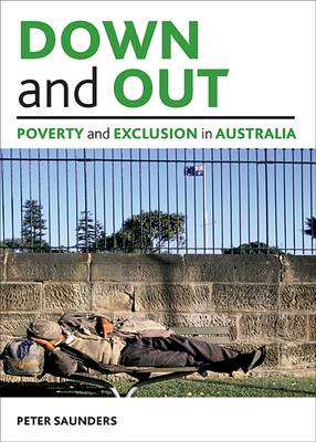 Down and out: Poverty and exclusion in Australia - Studies in Poverty, Inequality and Social Exclusion Series (Paperback)