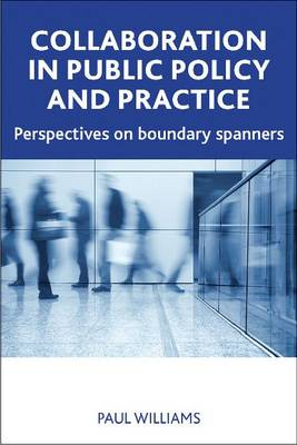 Collaboration in public policy and practice: Perspectives on boundary spanners (Paperback)