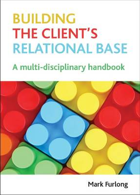 Building the client's relational base: A multidisciplinary handbook (Paperback)