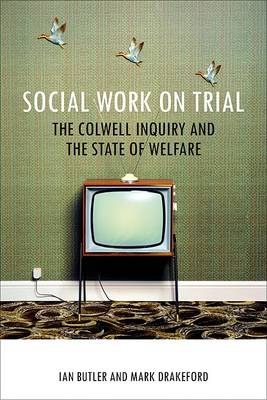 Social work on trial: The Colwell Inquiry and the state of welfare - BASW/Policy Press Titles (Paperback)