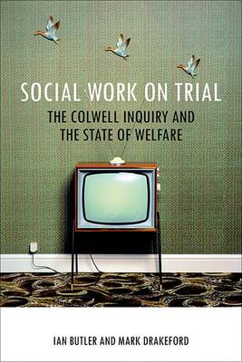 Social work on trial: The Colwell Inquiry and the state of welfare - BASW/Policy Press Titles (Hardback)
