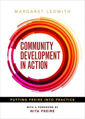 Community Development in Action: Putting Freire into Practice (Paperback)