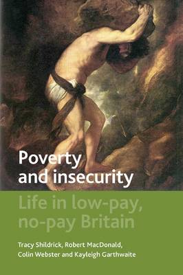 Poverty and Insecurity: Life in Low-Pay, No-Pay Britain - Studies in Poverty, Inequality and Social Exclusion Series (Paperback)