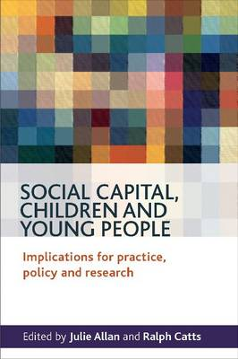 Social Capital, Children and Young People: Implications for Practice, Policy and Research (Paperback)