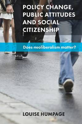 Policy Change, Public Attitudes and Social Citizenship: Does Neoliberalism Matter? (Hardback)