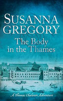 The Body in the Thames: Chaloner's Sixth Exploit in Restoration London - Exploits of Thomas Chaloner 6 (Hardback)