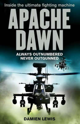 Apache Dawn: Always Outnumbered, Never Outgunned (Paperback)