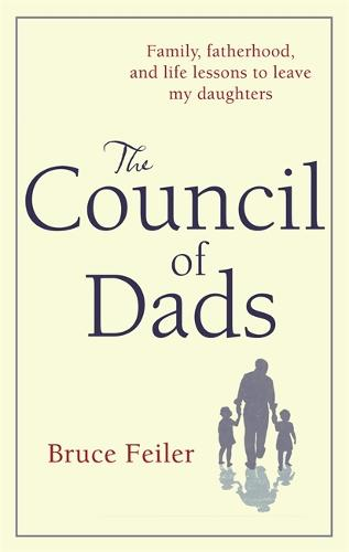 The Council Of Dads: Family, fatherhood, and life lessons to leave my daughters (Hardback)