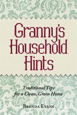 Granny's Household Hints: Traditional Tips for a Clean, Green Home (Hardback)