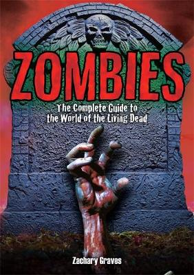 Zombies: The Complete Guide to the World of the Living Dead (Hardback)