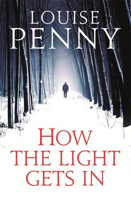 How the Light Gets in - Chief Inspector Gamache 9 (Hardback)