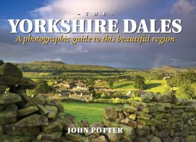 Yorkshire Dales - A Photographic Guide to This Beautiful Region (Hardback)