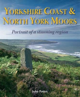 Yorkshire Coast and North York Moors - Portrait of a Stunning Region (Hardback)