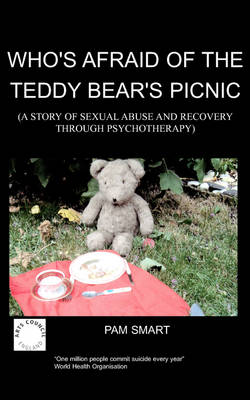 Who's Afraid of the Teddy Bear's Picnic?: A Story of Sexual Abuse and Recovery Through Psychotherapy (Paperback)