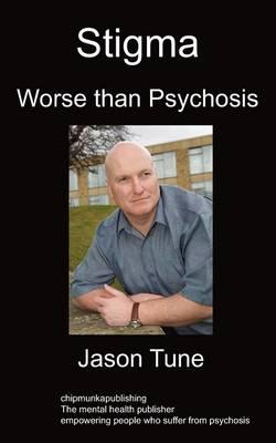 Stigma: Worse Than Psychosis (Paperback)