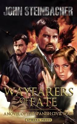 Wayfarers of Fate: A Novel of the Spanish Civil War (Paperback)