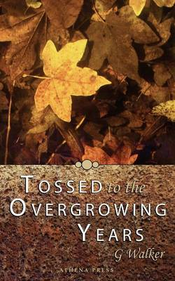 Tossed to the Overgrowing Years (Paperback)