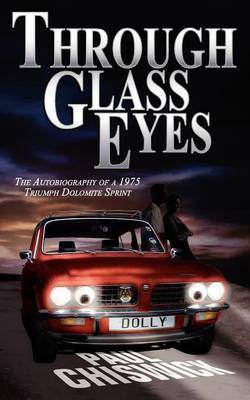Through Glass Eyes: The Autobiography of a 1975 Triumph Dolomite Sprint (Paperback)