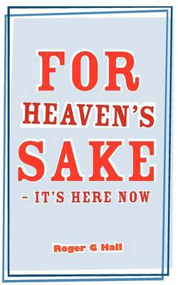 For Heaven's Sake - It's Here Now (Paperback)