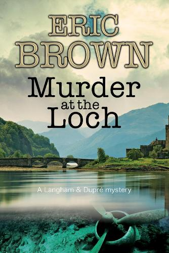 Murder at the Loch: A traditional murder mystery set in 1950s Scotland - A Langham and Dupre Mystery 3 (Paperback)