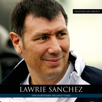Lawrie Sanchez: The Northern Ireland Years (Hardback)