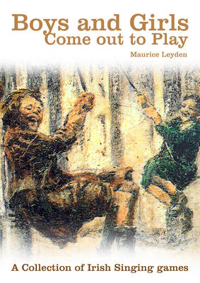 Boys and Girls Come Out to Play: Irish Singing Games (Paperback)