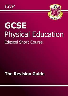 GCSE Physical Education Edexcel Short Course Revision Guide (A*-G Course) (Paperback)