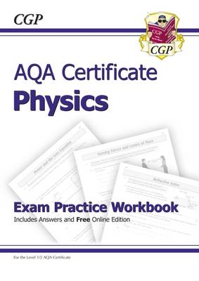 AQA Certificate Physics Exam Practice Workbook (with Answers & Online Edition) (A*-G Course) (Paperback)