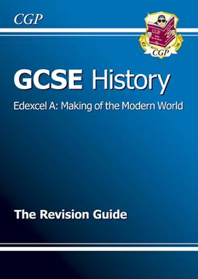 GCSE History Edexcel A: Making of the Modern World Revision Guide (A*-G Course) (Paperback)