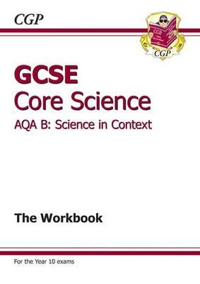 GCSE Core Science AQA B the Workbook (A*-G Course) (Paperback)