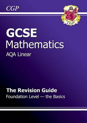 GCSE Maths AQA B Revision Guide - Foundation the Basics (A*-G Resits) (Paperback)
