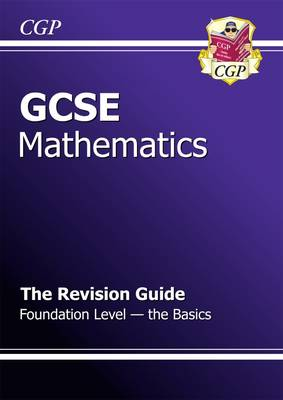 GCSE Maths Revision Guide - Foundation the Basics (A*-G Resits) (Paperback)