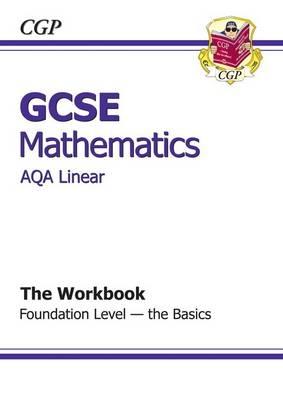 GCSE Maths AQA Linear Workbook - Foundation the Basics (Paperback)