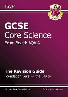GCSE Core Science AQA A Revision Guide - Foundation the Basics (with Online Edition) (A*-G Course) (Paperback)