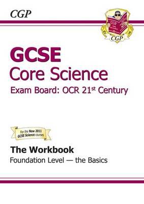 GCSE Core Science OCR 21st Century Workbook - Foundation the Basics (A*-G Course) (Paperback)
