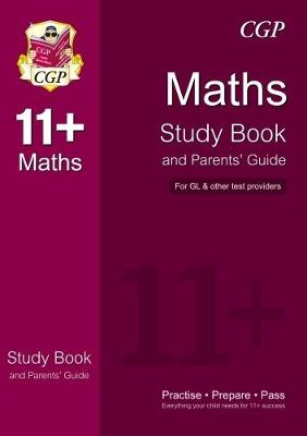 The 11+ Maths Study Book and Parents' Guide (for GL & Other Test Providers): The 11+ Study Book and Parents' Guide (Paperback)