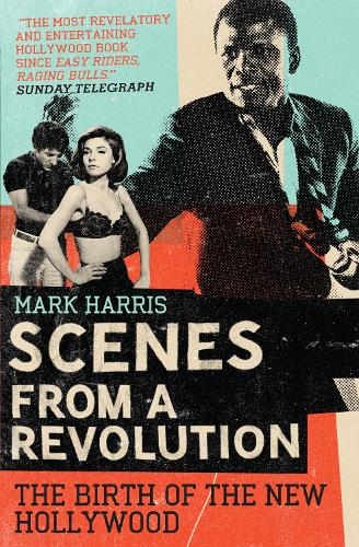 Scenes From A Revolution: The Birth of the New Hollywood (Paperback)
