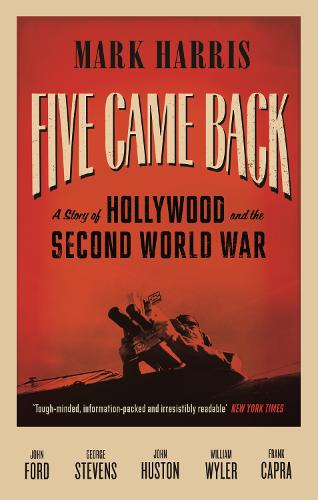 Five Came Back: A Story of Hollywood and the Second World War (Paperback)