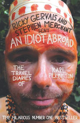 An Idiot Abroad: The Travel Diaries of Karl Pilkington (Paperback)