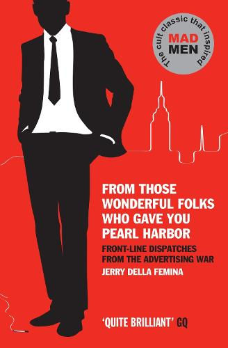 From Those Wonderful Folks Who Gave You Pearl Harbor: Front-Line Dispatches from the Advertising War (Paperback)