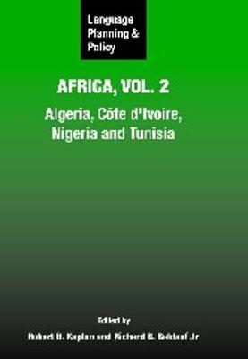 Language Planning and Policy in Africa, Vol. 2: Algeria, Cote d'Ivoire, Nigeria and Tunisia - Language Planning and Policy (Hardback)